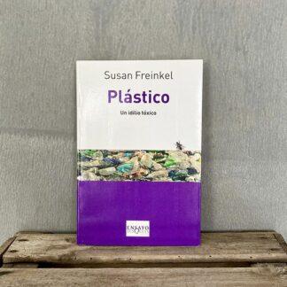 Plástico un idilio tóxico Un libro de Susan Freinkel