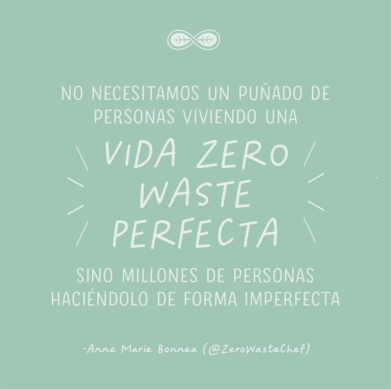 No necesitamos un puñado de personas viviendo una vida residuo cero perfecta, sino milones de personas haciéndolo de forma imperfecta.